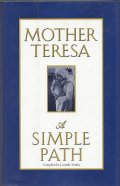 Mother Teresa - A Simple Path / Compiled by Lucinda Vardey